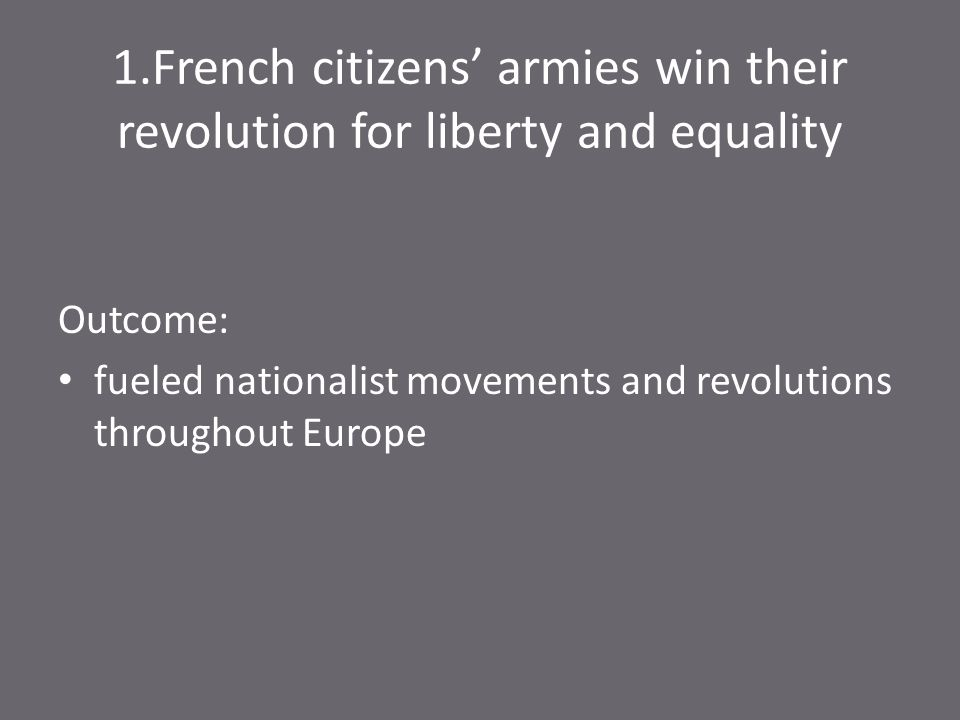 1.French citizens' armies win their revolution for liberty and equality