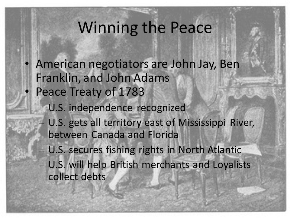 Winning the Peace American negotiators are John Jay, Ben Franklin, and John Adams. Peace Treaty of 1783.