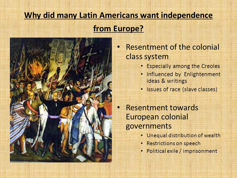 Why did many Latin Americans want independence from Europe