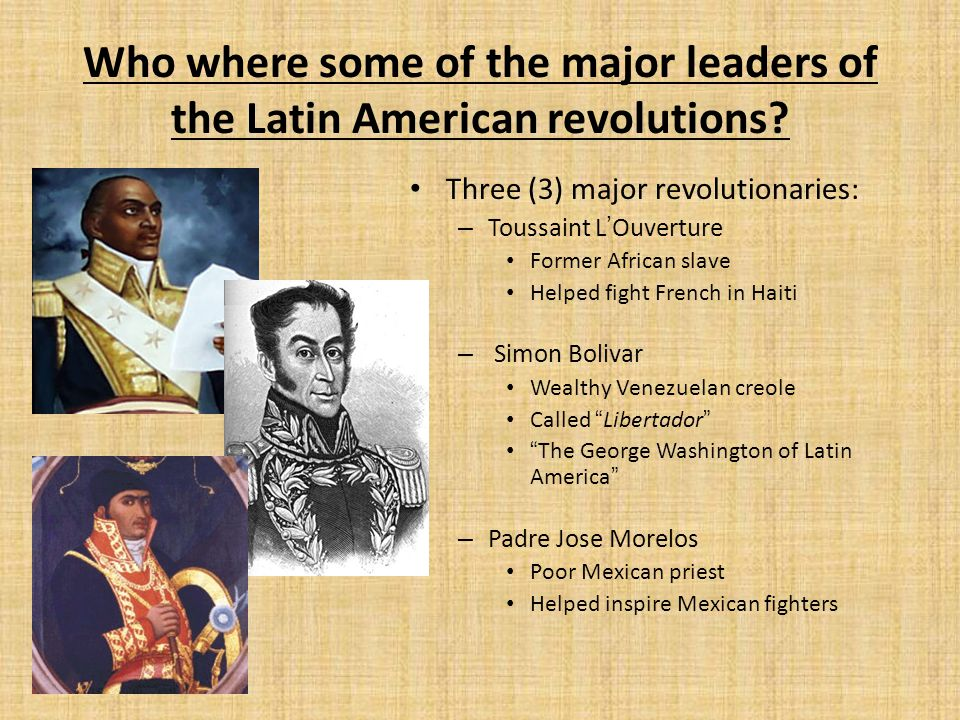 Who where some of the major leaders of the Latin American revolutions