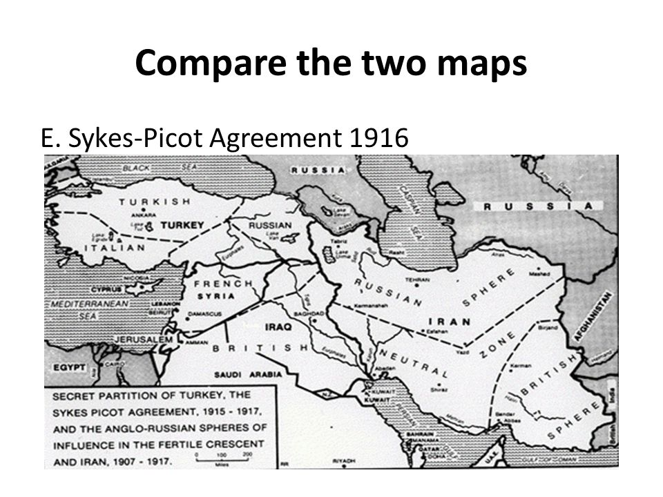 Compare the two maps E. Sykes-Picot Agreement 1916