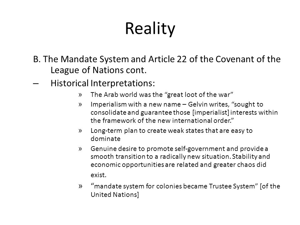 Reality B. The Mandate System and Article 22 of the Covenant of the League of Nations cont. Historical Interpretations: