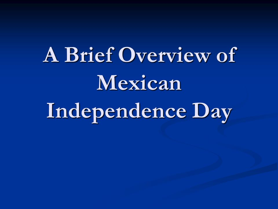 A Brief Overview of Mexican Independence Day