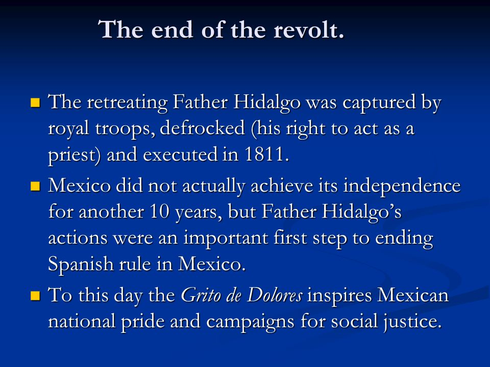 The end of the revolt. The retreating Father Hidalgo was captured by royal troops, defrocked (his right to act as a priest) and executed in 1811.