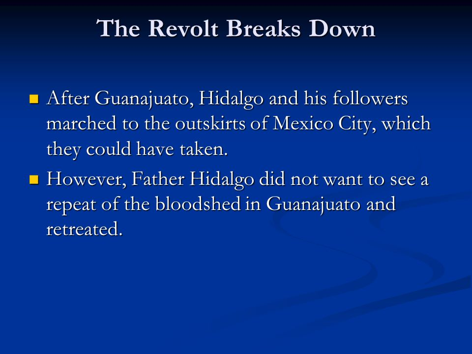 The Revolt Breaks Down After Guanajuato, Hidalgo and his followers marched to the outskirts of Mexico City, which they could have taken.