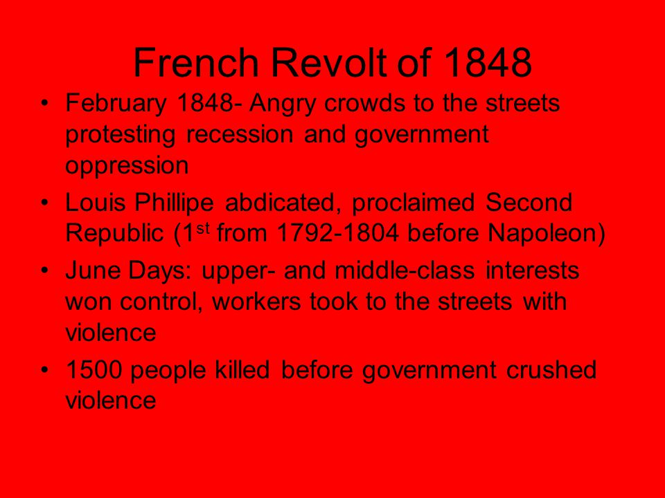 French Revolt of 1848 February 1848- Angry crowds to the streets protesting recession and government oppression.