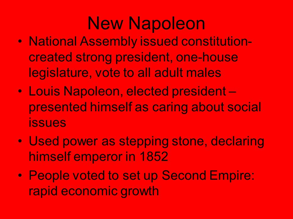 New Napoleon National Assembly issued constitution- created strong president, one-house legislature, vote to all adult males.