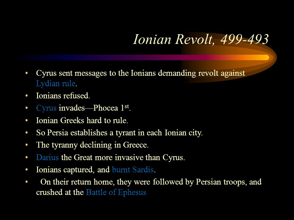 Ionian Revolt, 499-493 Cyrus sent messages to the Ionians demanding revolt against Lydian rule. Ionians refused.