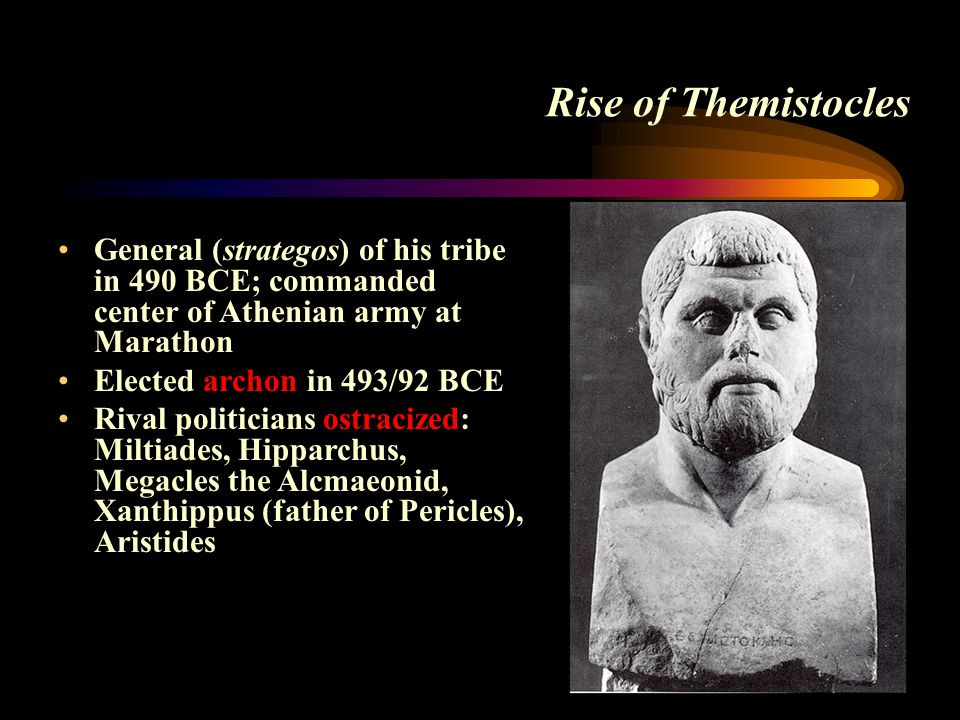 Rise of Themistocles General (strategos) of his tribe in 490 BCE; commanded center of Athenian army at Marathon.