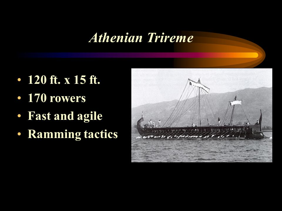 Athenian Trireme 120 ft. x 15 ft. 170 rowers Fast and agile