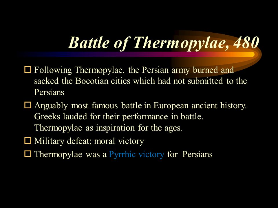 Battle of Thermopylae, 480 Following Thermopylae, the Persian army burned and sacked the Boeotian cities which had not submitted to the Persians.