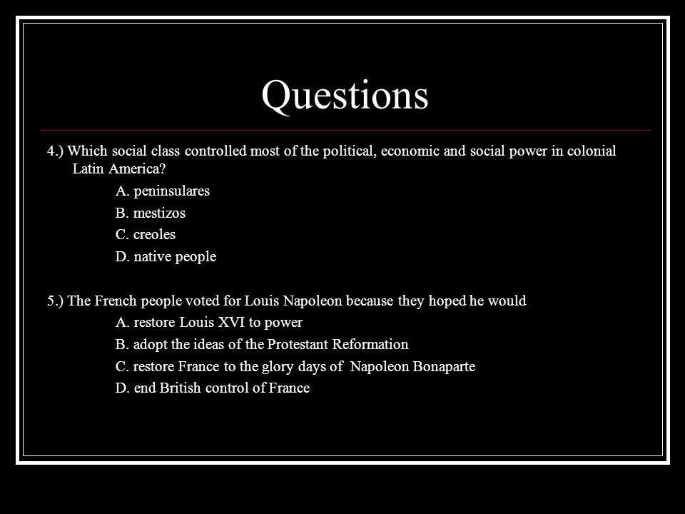 Questions 4.) Which social class controlled most of the political, economic and social power in colonial Latin America