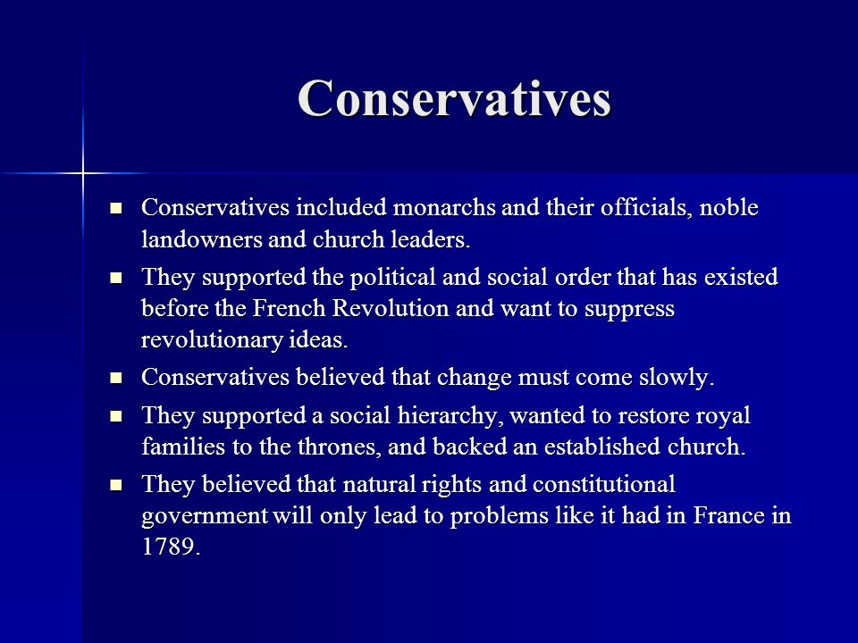 Conservatives Conservatives included monarchs and their officials, noble landowners and church leaders.