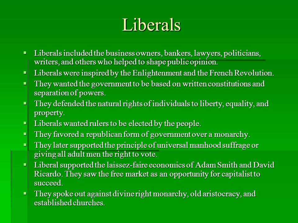 Liberals Liberals included the business owners, bankers, lawyers, politicians, writers, and others who helped to shape public opinion.