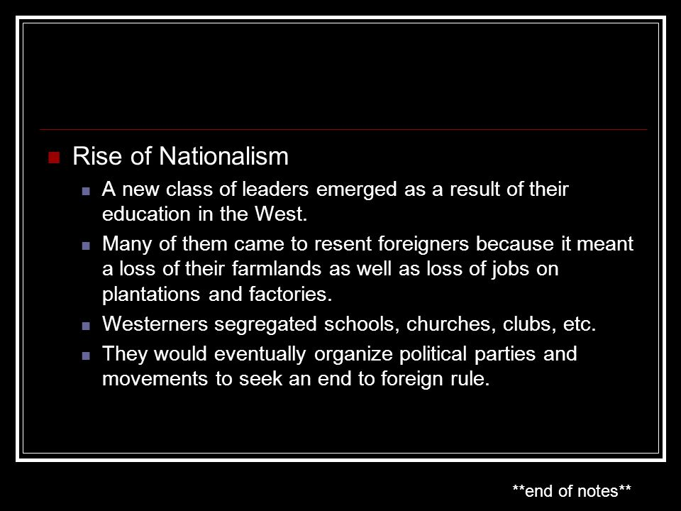 Rise of Nationalism A new class of leaders emerged as a result of their education in the West.
