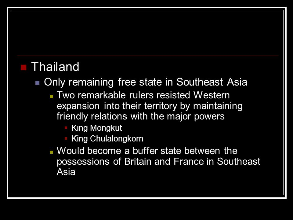 Thailand Only remaining free state in Southeast Asia