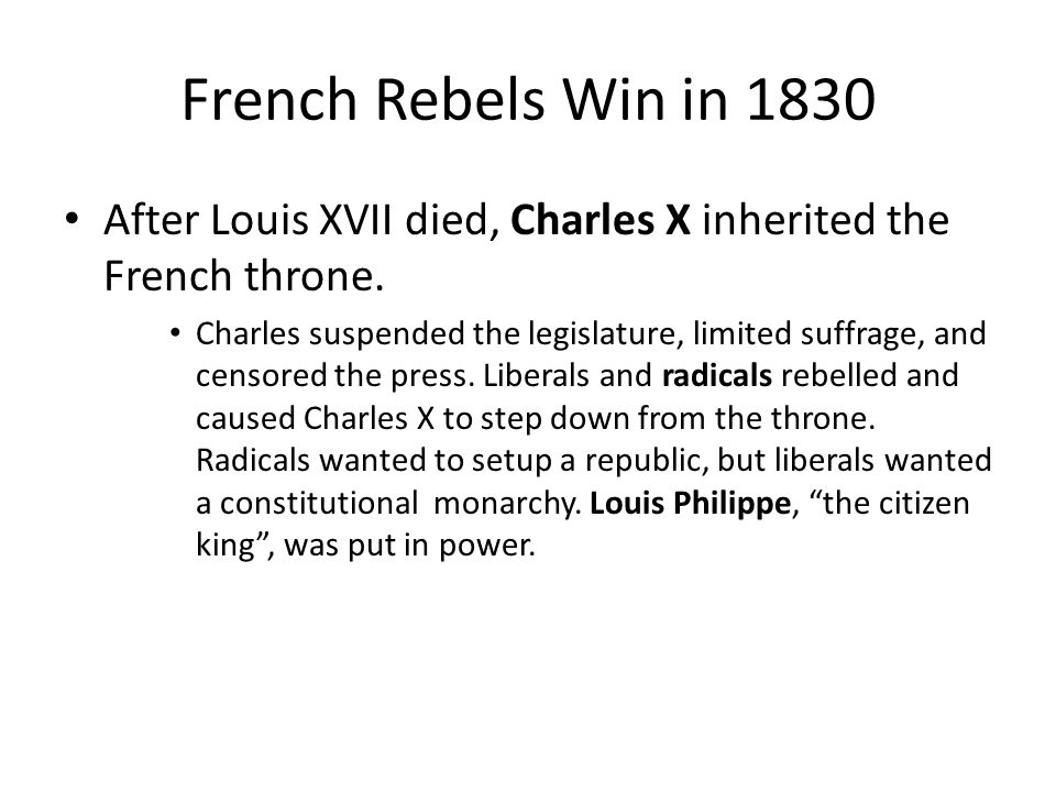French Rebels Win in 1830 After Louis XVII died, Charles X inherited the French throne.
