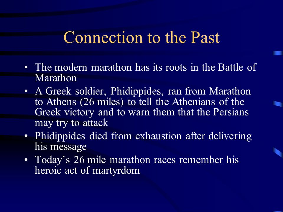 Connection to the Past The modern marathon has its roots in the Battle of Marathon.