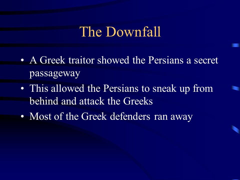 The Downfall A Greek traitor showed the Persians a secret passageway