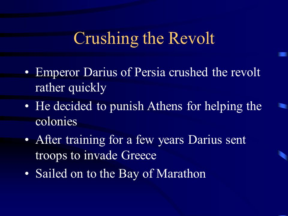 Crushing the Revolt Emperor Darius of Persia crushed the revolt rather quickly. He decided to punish Athens for helping the colonies.