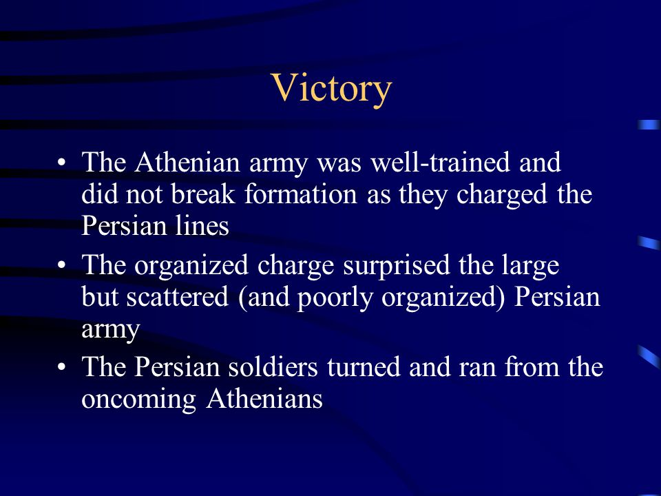 Victory The Athenian army was well-trained and did not break formation as they charged the Persian lines.