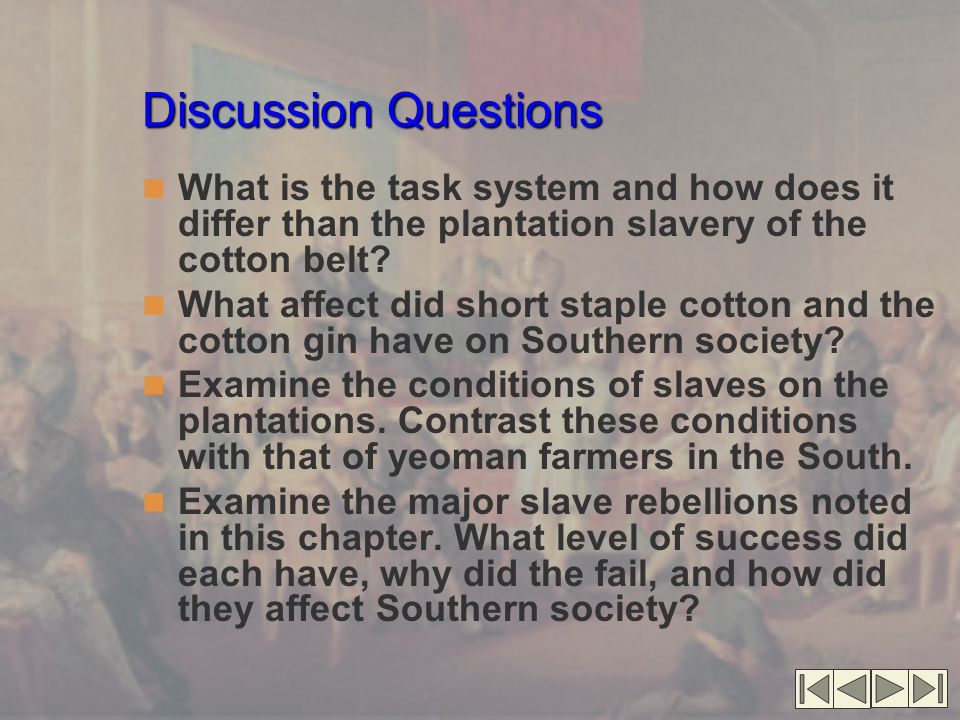 Discussion Questions What is the task system and how does it differ than the plantation slavery of the cotton belt