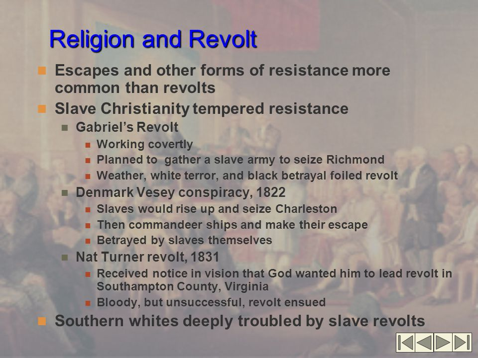 Religion and Revolt Escapes and other forms of resistance more common than revolts. Slave Christianity tempered resistance.