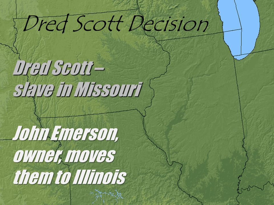 Dred Scott Decision Dred Scott – slave in Missouri