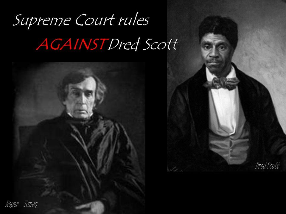 Supreme Court rules AGAINST Dred Scott Dred Scott Roger Taney