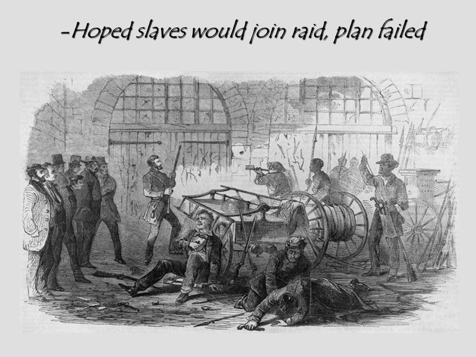 Hoped slaves would join raid, plan failed