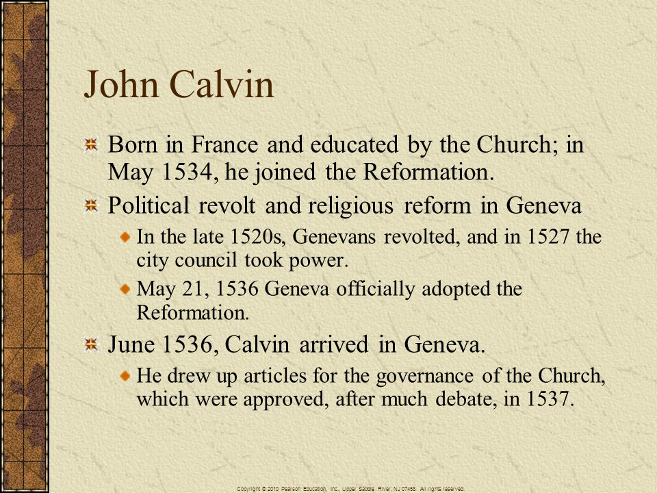 John Calvin Born in France and educated by the Church; in May 1534, he joined the Reformation. Political revolt and religious reform in Geneva.
