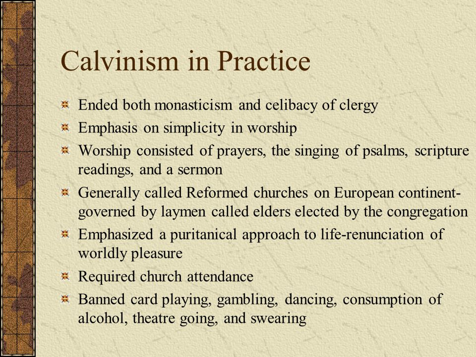 Calvinism in Practice Ended both monasticism and celibacy of clergy