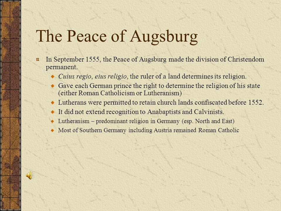 The Peace of Augsburg In September 1555, the Peace of Augsburg made the division of Christendom permanent.