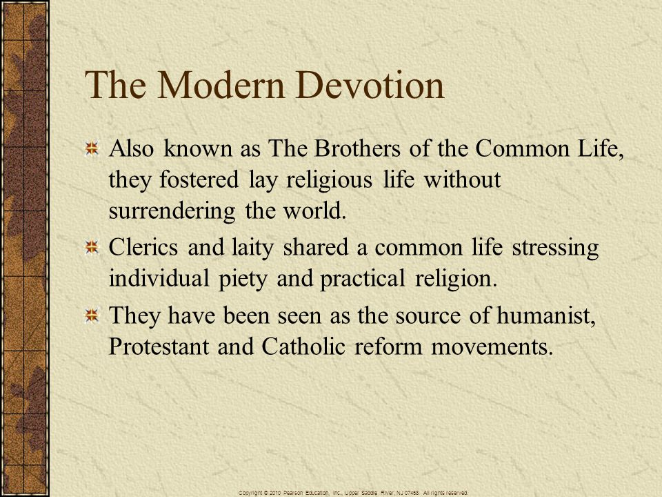 The Modern Devotion Also known as The Brothers of the Common Life, they fostered lay religious life without surrendering the world.