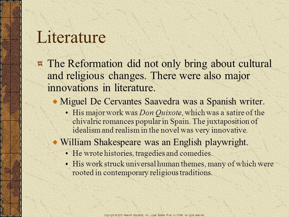 Literature The Reformation did not only bring about cultural and religious changes. There were also major innovations in literature.