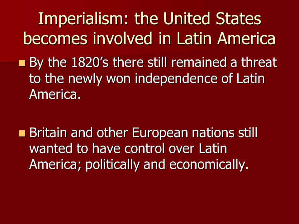 Imperialism: the United States becomes involved in Latin America