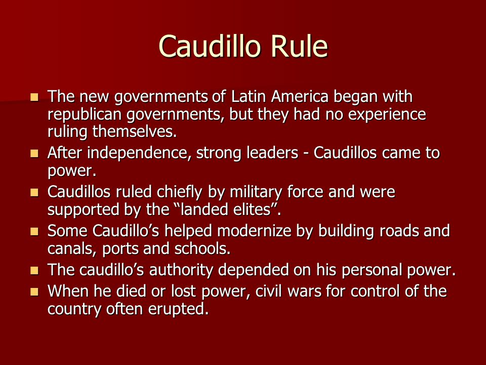 Caudillo Rule The new governments of Latin America began with republican governments, but they had no experience ruling themselves.