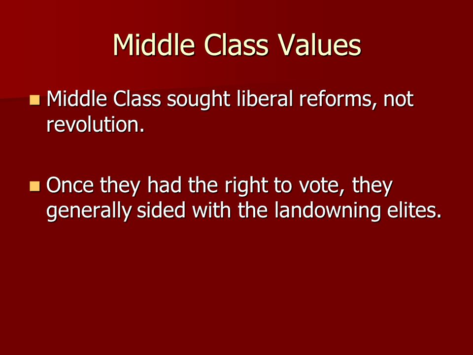 Middle Class Values Middle Class sought liberal reforms, not revolution.