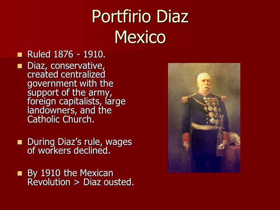 Portfirio Diaz Mexico Ruled 1876 - 1910.