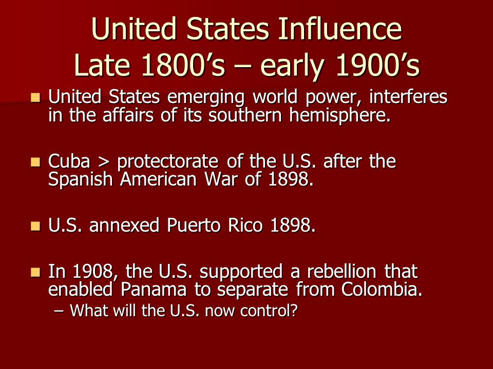 United States Influence Late 1800's – early 1900's