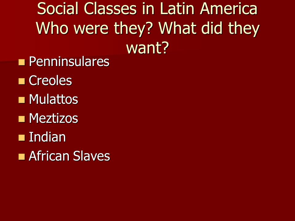 Social Classes in Latin America Who were they What did they want