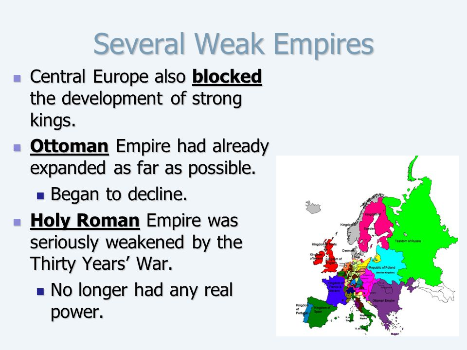Several Weak Empires Central Europe also blocked the development of strong kings. Ottoman Empire had already expanded as far as possible.