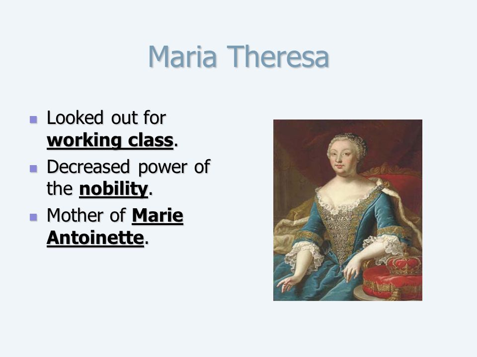 Maria Theresa Looked out for working class.