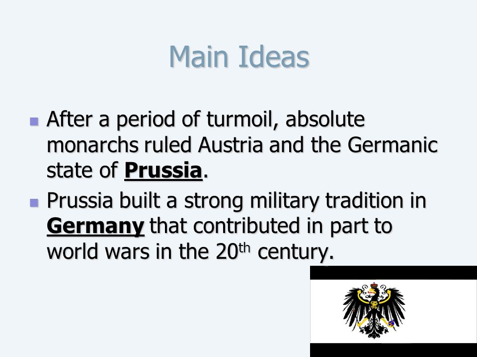 Main Ideas After a period of turmoil, absolute monarchs ruled Austria and the Germanic state of Prussia.