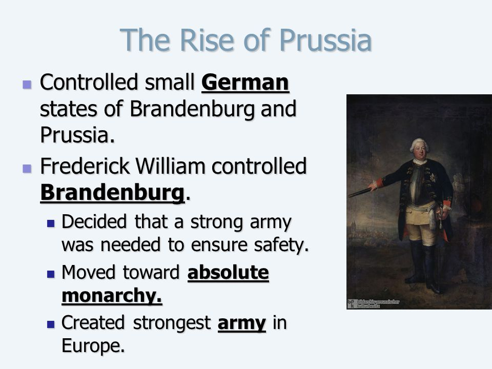 The Rise of Prussia Controlled small German states of Brandenburg and Prussia. Frederick William controlled Brandenburg.