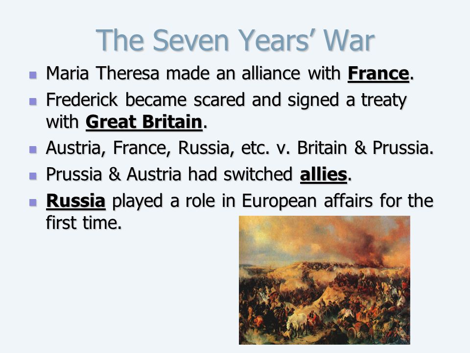 The Seven Years' War Maria Theresa made an alliance with France.