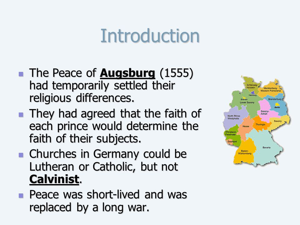 Introduction The Peace of Augsburg (1555) had temporarily settled their religious differences.