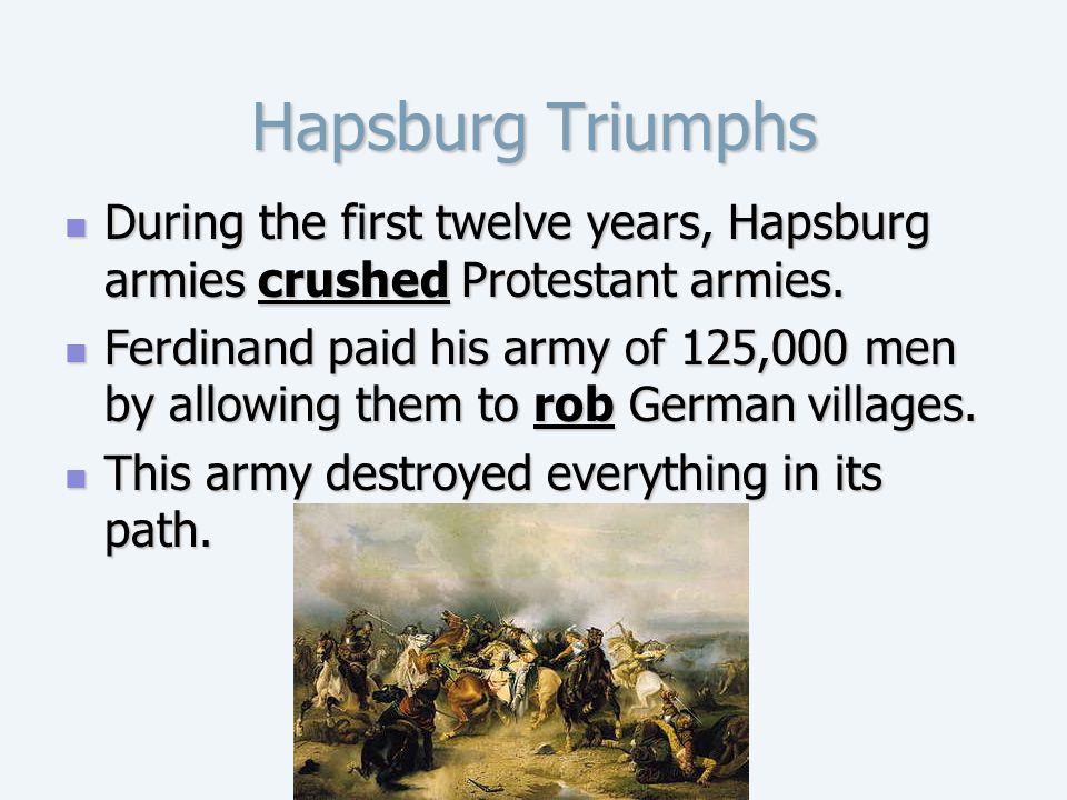 Hapsburg Triumphs During the first twelve years, Hapsburg armies crushed Protestant armies.