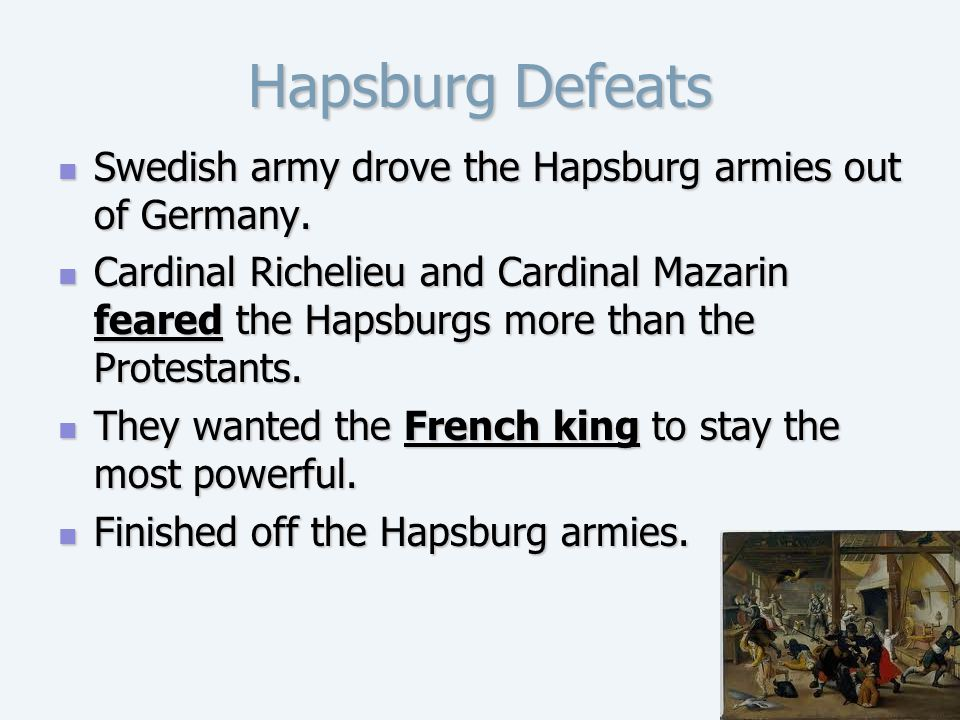 Hapsburg Defeats Swedish army drove the Hapsburg armies out of Germany.