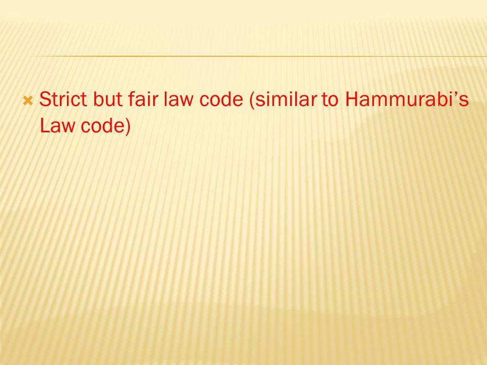 Strict but fair law code (similar to Hammurabi's Law code)